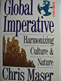 The Global Imperative : Harmonizing Culture and Nature, Maser, Chris, 0913299901