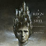 A Reign of Steel: Sorcerer's Ring, Book 11 | Morgan Rice