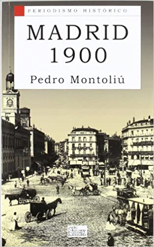 Madrid 1900 (Periodismo Historico): Amazon.es: Pedro Montoliú Camps: Libros