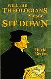 Will the Theologians Please Sit Down, David Bercot, 092472224X