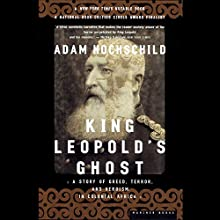 King Leopold's Ghost: A Story of Greed, Terror, and Heroism in Colonial Africa Audiobook by Adam Hochschild Narrated by Geoffrey Howard