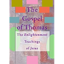 The Enlightenment Teachings of Jesus: The Gospel of Thomas