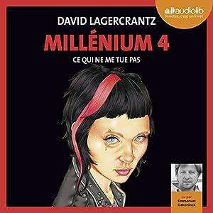 Ce qui ne me tue pas (Millenium 4) | Livre audio