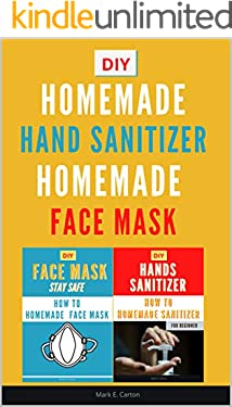 2 Books -  Homemade Sanitizer  and Homemade Face Mask: Guide On How To Make Your Mask To Protect You Against Infectious Diseases Caused By Viruses And Bacteria (Medical Mask Book 1)
