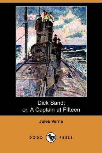 Dick Sand; Or, a Captain at Fifteen (Dodo Press)