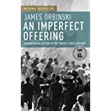 An Imperfect Offering: Humanitarian Action in the Twenty-first Century: Written by James Orbinski, 2009 Edition, (First Edition Thus) Publisher: Anchor Canada [Paperback]