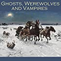 Ghosts, Werewolves and Vampires Audiobook by M. R. James, Eric Stanislaus Stenbock, Bram Stoker, Julian Hawthorne, Mary E. Braddon, E. F. Benson, Guy de Maupassant Narrated by Cathy Dobson
