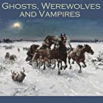 Ghosts, Werewolves and Vampires | M. R. James,Eric Stanislaus Stenbock,Bram Stoker,Julian Hawthorne,Mary E. Braddon,E. F. Benson,Guy de Maupassant