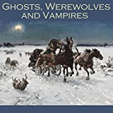 Ghosts, Werewolves and Vampires