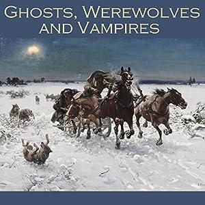 Ghosts, Werewolves and Vampires Audiobook