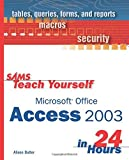 SAMS Teach Yourself Microsoft Office Access 2003 in 24 Hours by Alison Balter (2003-09-11)