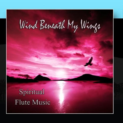 - Wind Beneath My Wings - Spiritual Flute Music