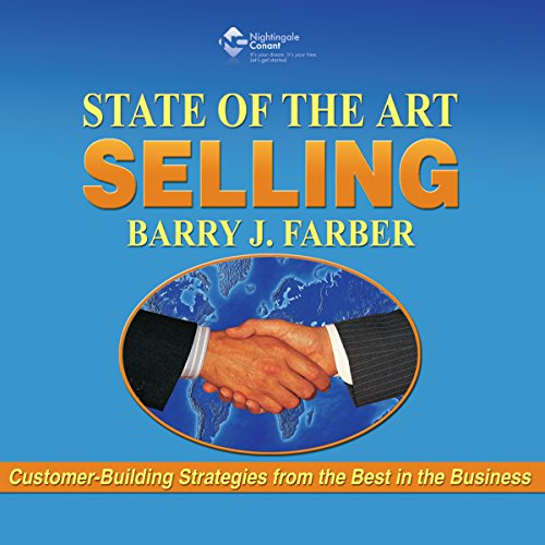 State of the Art Selling: Customer-Building Strategies from the Best in Business