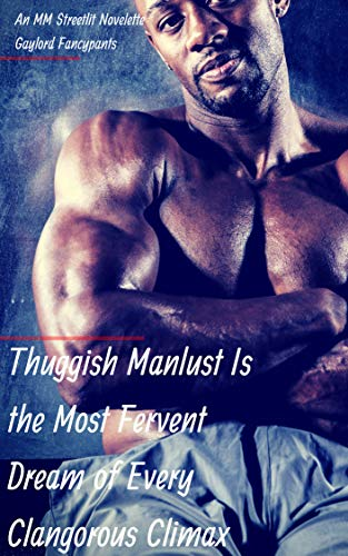 Search : Thuggish Manlust Is the Most Fervent Dream of Every Clangorous Climax: An MM Streetlit Novelette (Barbershop Men Crave Nothing More Than Every Tantalizing Thing Book 3)