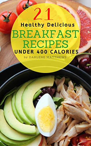 21 Healthy Delicious Breakfast Recipes For Weight Loss Delicious Quick And Easy Low Calorie Breakfast Recipes For A Sexy New Waistline All Recipes