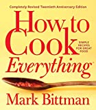 How to Cook Everything-Completely Revised Twentieth Anniversary Edition: Simple Recipes for Great Food