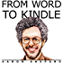 From Word to Kindle: Self Publishing Your Kindle Book with Microsoft Word, or Tips on Formatting Your Document So Your Ebook Won't Look Terrible (Kindle Publishing 1)