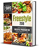 Freestyle 2018: The Ultimate Freestyle Program For Rapid Weight Loss plus a 7 Days Meal Plan -The  Guide You Need With Over 100 Easy and Healthy Recipes To Lose Weight, Fat Loss and Energy Boost