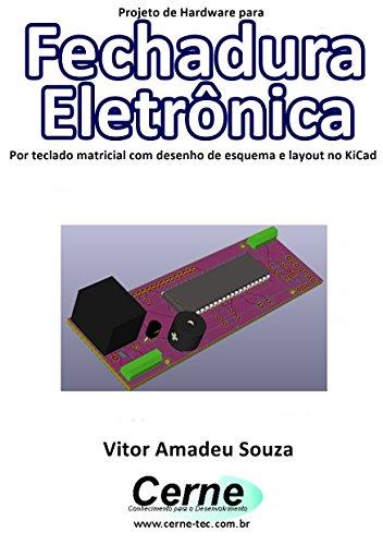 Projeto de Hardware para Fechadura Eletrônica Por teclado matricial com desenho de esquema e layout no