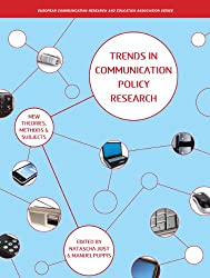 Trends in Communication Policy Research: New Theories, Methods and Subjects (Intellect Books - European Communication Research and Educat)