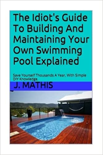 The Idiot\'s Guide To Building And Maintaining Your Own Swimming Pool ...