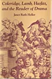 Coleridge, Lamb, Hazlitt, and the Reader of Drama, Heller, Janet Ruth, 0826207189