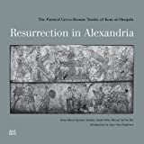 img - for Resurrection in Alexandria: The Painted Greco-Roman Tombs of Kom al-Shuqafa book / textbook / text book