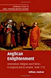 Anglican Enlightenment: Orientalism, Religion and Politics in England and its Empire, 1648-1715 (Cambridge Studies in Early Modern British History)