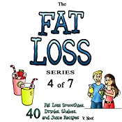 Fat Loss Tips 4: The Fat Loss Series: Book 4 of 7 - 40: Fat Loss Smoothies, Drinks, Shakes, and Juice Recipes | V. Noot