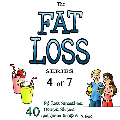 Fat Loss Tips 4: The Fat Loss Series: Book 4 of 7 - 40: Fat Loss Smoothies, Drinks, Shakes, and Juice Recipes