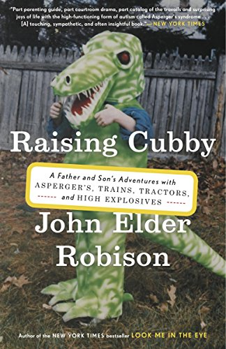 Raising Cubby: A Father and Son's Adventures with Asperger's, Trains, Tractors, and High Explosives [John Elder Robison] (Tapa Blanda)