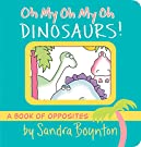 Oh My Oh My Oh Dinosaurs!: A Book of Opposites (Boynton on Board)