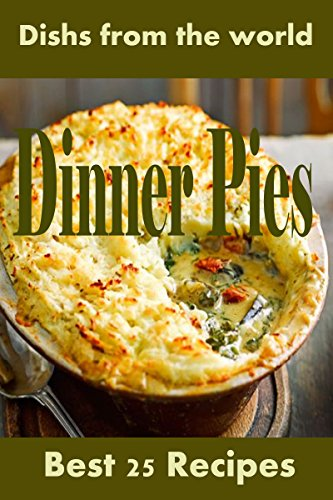 Best 25 Dinner Pies Recipes: Easy Recipes by Dishs from the world