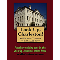 A Walking Tour of Charleston - The Walled City, South Carolina (Look Up, America!)