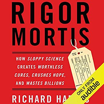 Amazon com: Rigor Mortis: How Sloppy Science Creates