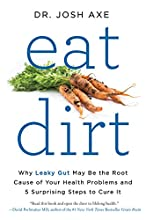 Eat Dirt: Why Leaky Gut May Be the Root Cause of Your Health Problems and 5 Surprising Steps to Cure It