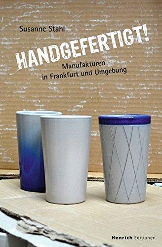 Handgefertigt: Manufakturen in Frankfurt und Umgebung