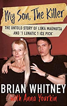 "My Son, The Killer: The Untold Story of Luka Magnotta and ""1 Lunatic 1 Ice Pick"" by [Whitney, Brian, Yourkin, Anna]"