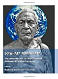 So What? Now What? the Anthropology of Consciousness Responds to a World in Crisis, Bronson, Matthew C. and Fields, Tina R., 1443809772