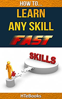 How To Learn Any Skill Fast: Quick Start Guide (How To eBooks Book 17)
