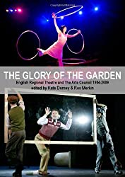 The Glory of the Garden: Regional Theatre and the Arts Council 1984-2009