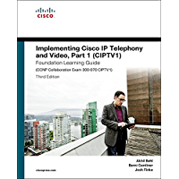 Implementing Cisco IP Telephony and Video, Part 1 (CIPTV1) Foundation Learning Guide (CCNP Collaboration Exam 300-070 CIPTV1): Impl Cisc IP Tele Vide ePub_3 (Foundation Learning Guides)