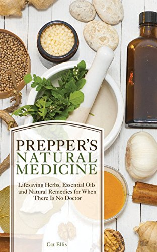 Prepper's Natural Medicine: Life-Saving Herbs, Essential Oils and Natural Remedies for When There is No Doctor (Preppers) by [Ellis, Cat]