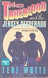 Max Trueblood and the Jersey Desperado, Teri White, 0445406852
