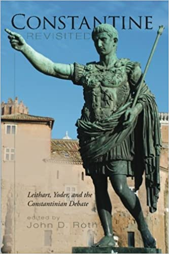 constantine revisited leithart yoder and the constantinian debate