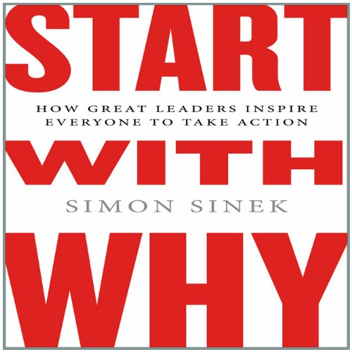 Start with Why: How Great Leaders Inspire Everyone to Take Action by Your Coach Digital