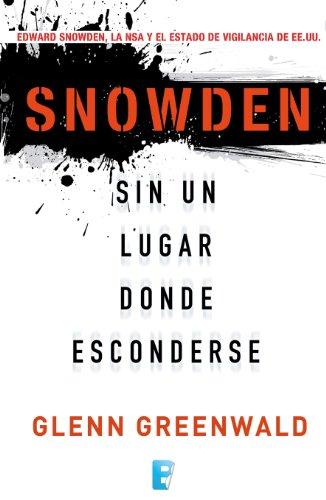 Descargar Libro Snowden. Sin Un Lugar Donde Esconderse Glenn Greenwald