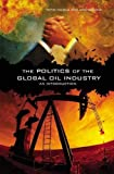 img - for The Politics of the Global Oil Industry: An Introduction by Toyin Falola (2005-09-30) book / textbook / text book