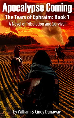 Apocalypse Coming (Revised Edition): A Novel of Tribulation and Survival (The Tears of Ephraim Book 1) by [Dunaway, William, Dunaway, Cindy]