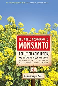 The World According to Monsanto: Pollution, Corruption, and the Control of the World's Food Supply by [Robin, Marie-Monique]